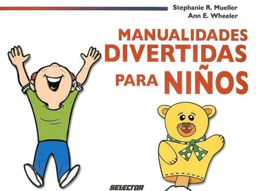 Manualidades divertidas para ni?os (Spanish Edition): Stephanie R. Mueller, Ann E. Wheeler