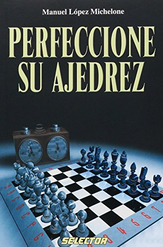 9789706438584: Perfeccione Su Ajedrez/ Improve Your Chess Skills (Ajedrez / Chess)