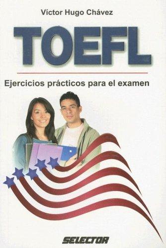 Toefl: Ejercicios Practicos Para El Examen (Paperback): Victor Hugo Chavez
