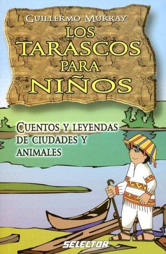 9789706439147: Los Tarascos Para Ninos/the Tarascos for Children: Cuentos Y Leyendas De Ciudades Y Animales/stories And Legends of Cities And Animals (Literatura Infantil)