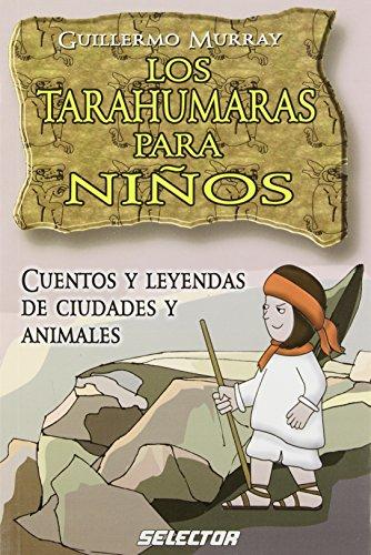 Los tarahumaras para ninos (LITERATURA INFANTIL) (Spanish: Murray, Guillermo