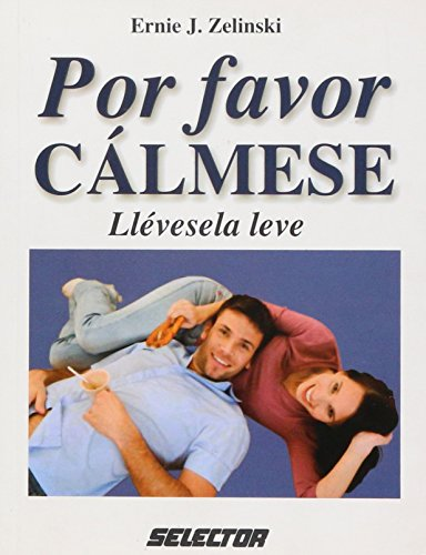 9789706439185: Por favor calmese/ Don't Hurry, Be Happy: Llevesela Leve/ Take It Easy (Superacion Personal/ Personal Growth)