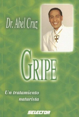 Gripe: Un Tratamiento Naturista (Coleccion Salud): Cruz, Abel