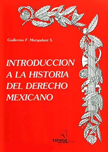 Introducción a la Historia del Derecho Mexicano: MARGADANT S., GUILLERMO