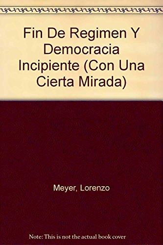 9789706512390: Fin de regimen y democracia incipiente: Mexico hacia siglo XXI (Con Una Cierta Mirada) (Spanish Edition)