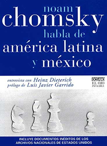 Noam Chomsky habla de America Latina y Mexico/ Noam Chomsky speaks about Latin America and Mexico (El Ojo Infalible) (Spanish Edition) (9706512497) by Heinz Dieterich