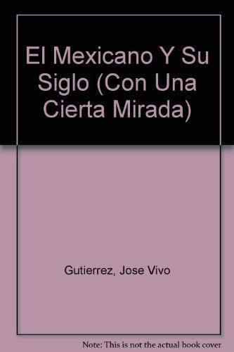 El Mexicano Y Su Siglo (Con Una: Jose Vivo Gutierrez