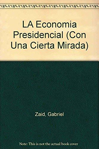 LA Economia Presidencial (Con Una Cierta Mirada) (Spanish Edition): Zaid, Gabriel