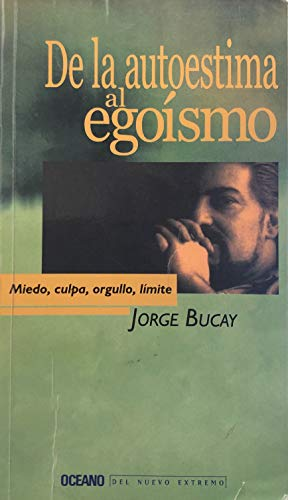 De la autoestima al egoÃsmo: Bucay, Jorge