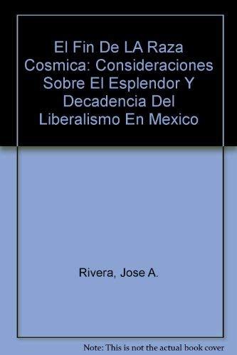 El Fin De LA Raza Cosmica: Consideraciones Sobre El Esplendor Y Decadencia Del Liberalismo En ...