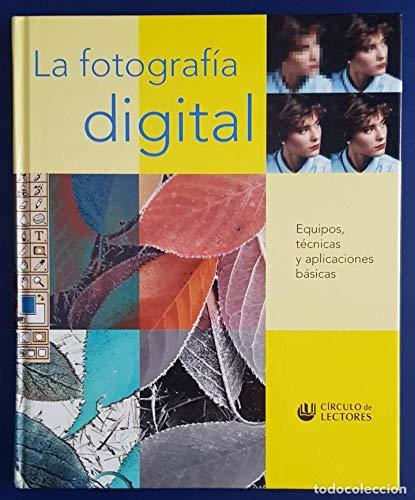 9789706514691: LA Fotografia Digital: Equipos, Tecnicas Y Aplicaciones Basicas (Spanish Edition)
