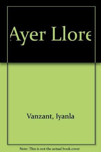 9789706515223: Ayer Llore (Spanish Edition)