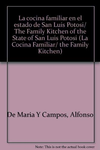 La cocina familiar en el estado de San Luis Potosi/ The Family Kitchen of the State of San ...