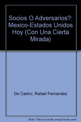 9789706515506: Socios O Adversarios?: Mexico-Estados Unidos Hoy (Con Una Cierta Mirada)