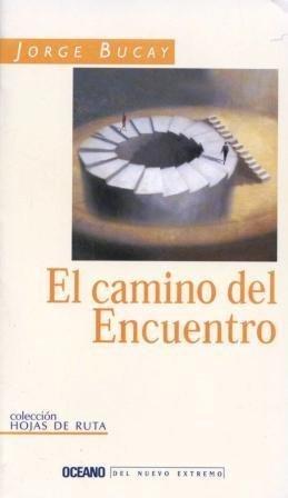 El Camino del Encuentro (Hojas de Ruta) (Spanish Edition): Bucay, Jorge
