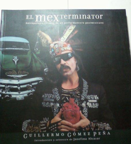 9789706515575: El Mexterminator: Antropologia Inversa De UN Performancero Postmexicano