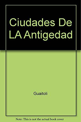 Ciudades de la Antigüedad. Las grandes metrópolis del mundo antiguo.: Guaitoli,Maria ...