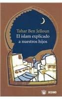 El Islam Explicado a Nuestros Hijos (Spanish Edition): Ben Jelloun, Tahar