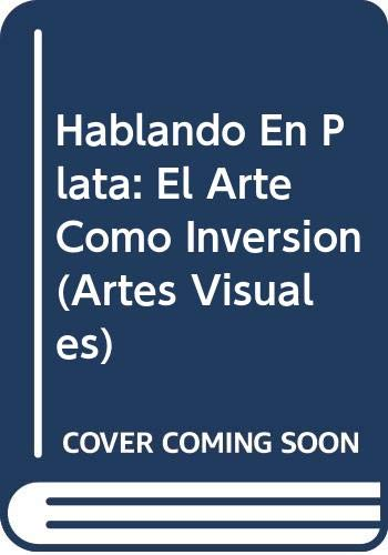 9789706516916: Hablando En Plata: El Arte Como Inversion (Artes Visuales) (Spanish Edition)