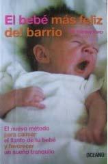 9789706517722: El Bebe Mas Feliz Del Barrio / the Happiest Baby on the Block: The New Way to Calm Crying And Help Your Newborn Baby Sleep Longer