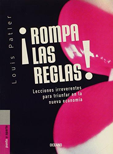 9789706517746: Rompa Las Reglas!: Lecciones Irreverentes Para Innovar En La Nueva Economia / Irreverent Lessons For Leading Innovation In The New Economy (Spanish Edition)