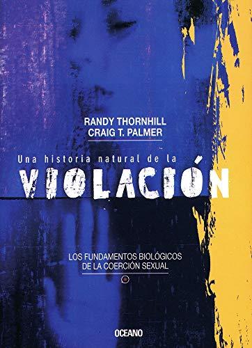 9789706518354: Una Historia Natural De La Violacion/ A Natural History of Rape: Los Fundamentos Biologicos De La Coercion Sexual (El Ojo Infalible)