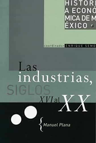Las Industrias, Siglos XVI al XX /: Manuel Plana