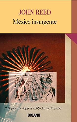 Mexico Insurgente (Intemporales) (Spanish Edition): John Reed; Translator-Manuel