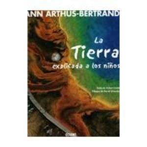 La Tierra Explicada a Los Ninos (Y: Arthus-Bertrand, Yann, Burleigh,