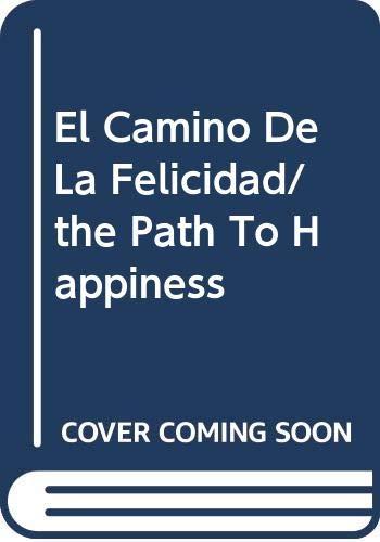 El Camino De La Felicidad/the Path To: Bucay, Jorge