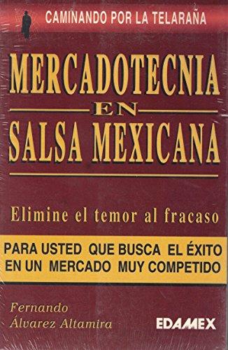 9789706610638: Caminando Por La Telara~na: Mercadotecnia En Salsa Mexicana: Novedoso Enfoque de La Actividad Empresarial Eficiente (Coleccion) (Spanish Edition)