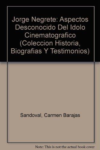 9789706611420: Jorge Negrete: Aspectos Desconocido Del Idolo Cinematografico (Coleccion