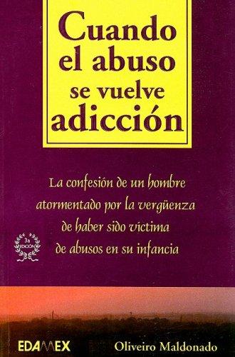 Cuando El Abuso Se Vuelve Adiccion / When Violence Turns Addictive: La Confesion de un Hombre ...