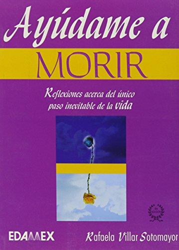 9789706611529: Ayudame a Morir (Spanish Edition)