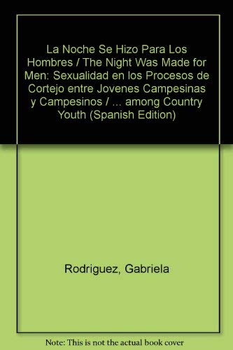 9789706611680: La Noche Se Hizo Para Los Hombres / The Night Was Made for Men: Sexualidad en los Procesos de Cortejo entre Jovenes Campesinas y Campesinos / ... among Country Youth (Spanish Edition)