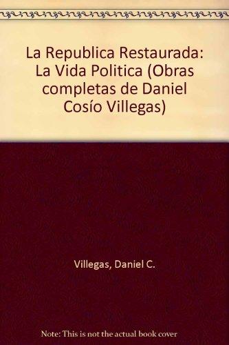 9789706630087: La Republica Restaurada: La Vida Politica (Obras completas de Daniel Cosío Villegas) (Spanish Edition)