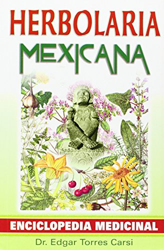 Herbolaria Mexicana: Enciclopedia Medicinal (Paperback): Edgar Torres Carsi