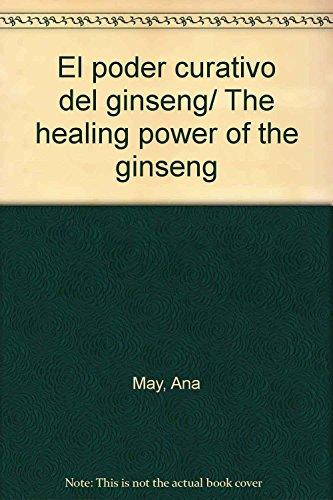 El poder curativo del ginseng/ The healing power of the ginseng (Spanish Edition): May, Ana