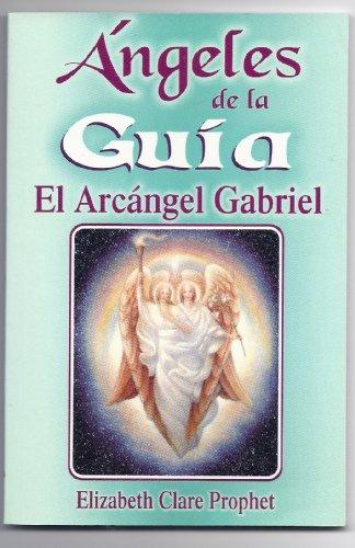 ANGELES DE LA GUIA EL ARCANGELGABRIEL: PROPHET, ELIZABETH CLARE