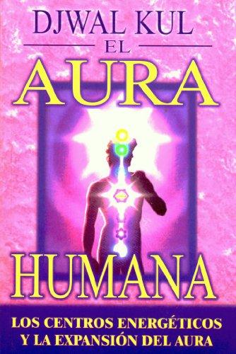9789706662743: El Aura Humana: Los Centros Energeticos y la Expansion del Aura