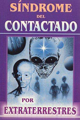 Sindrome del contactado por extraterrestres  (Spanish Edition)
