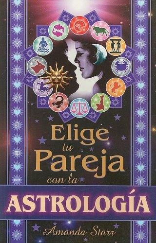 9789706664389: Elige Tu Pareja Con la Astrologia = Using Astrology to Choose Your Partner