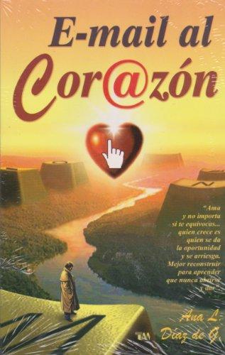 E-mail al corazon/ E-mail at heart (Spanish Edition): Ana L. Diaz De G
