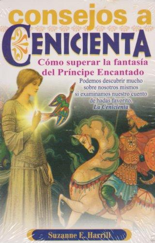 9789706665386: Consejos A Cenicienta: Para Ayudarle A Superar la Fantasia del Principe Encantado = Enlightening Cinderella