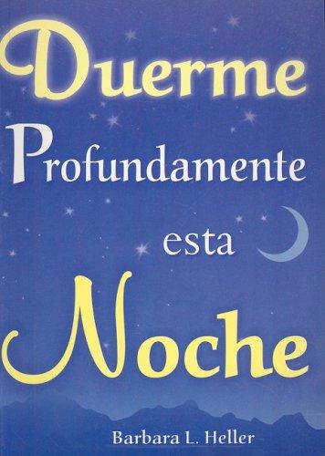 Duerme profundamente esta noche/ How to Sleep Soundly Tonight! (Spanish Edition): Heller, ...