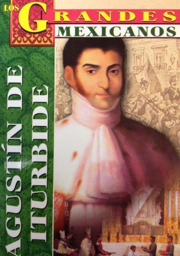 9789706667083: Los Grandes - Agustin de Iturbide (Los Grandes Mexicanos) (Spanish Edition)