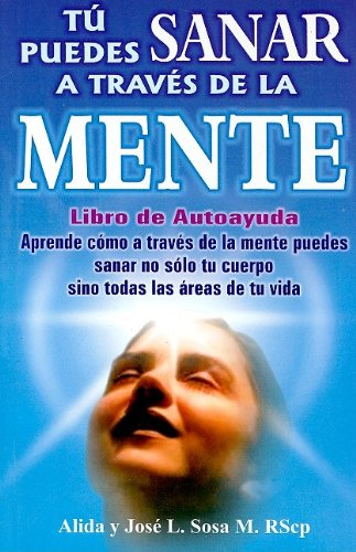 9789706667199: Tu puedes sanar a traves de la mente/ You Can Heal Through the Mind (Coleccion Metafisica Aplicada) (Spanish Edition)