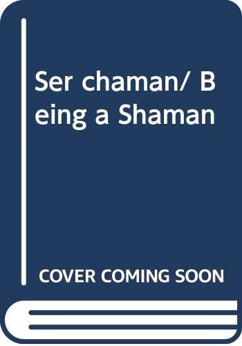 Ser chaman/ Being a Shaman (Spanish Edition): Lules, Ledo Miranda