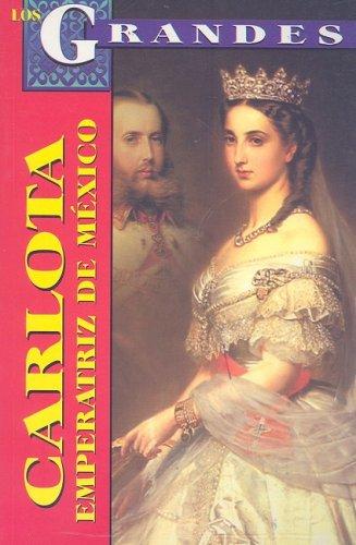 9789706668066: Carlota, Emperatriz de Mexico: Un Destino Dificil (Los Grandes)