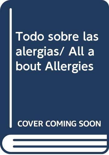 Todo sobre las alergias/ All about Allergies: Varios